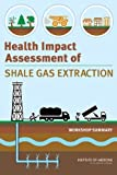 img - for Health Impact Assessment of Shale Gas Extraction: Workshop Summary by Research, and Medicine Roundtable on Environmental Health Sciences (2013-12-30) book / textbook / text book