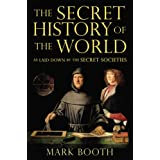 The Secret History of the World: As Laid Down by the Secret Societies ~ Jonathan Black