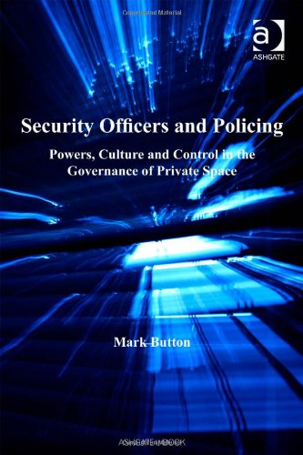 Security Officers and Policing: Powers, Culture and Control in the Governance of Private Space
