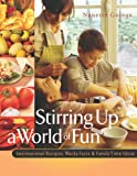img - for Stirring Up a World of Fun: International Recipes, Wacky Facts and Family Time Ideas book / textbook / text book