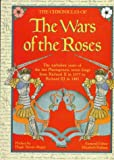 The Chronicles of the Wars of the Roses: The Turbulent Years of the Last Plantagenets, Seven Kings from Richard II in 1377 to Richard III in 1485