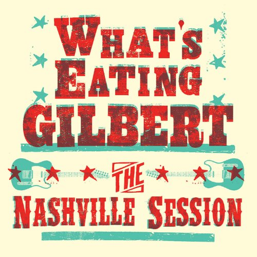 Whats Eating Gilbert--The Nashville Session-WEB-2012-iTS Download