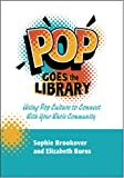 Pop Goes the Library: Using Pop Culture to Connect with Your Whole Community