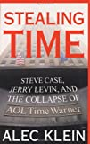 Stealing Time: Steve Case, Jerry Levin, and the Collapse of AOL Time Warner (0743247868) by Alec Klein