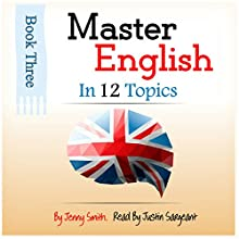 Master English in 12 Topics: Book 3: 182 Intermediate Words and Phrases Explained (       UNABRIDGED) by Jenny Smith Narrated by Jus Sargeant