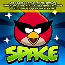 Angry Birds Space Game: How to Download for Kindle Fire Hd Hdx + Tips: The Complete Install Guide and Strategies: Works on All Devices! (       UNABRIDGED) by HiddenStuff Entertainment Narrated by VOplanet Studios