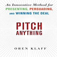 Pitch Anything: An Innovative Method for Presenting, Persuading, and Winning the Deal (       UNABRIDGED) by Oren Klaff Narrated by Oren Klaff