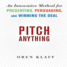 Pitch Anything: An Innovative Method for Presenting, Persuading, and Winning the Deal | Livre audio Auteur(s) : Oren Klaff Narrateur(s) : Oren Klaff