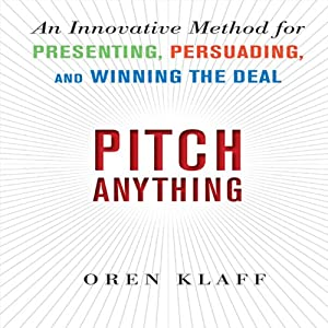 Pitch Anything: An Innovative Method for Presenting, Persuading, and Winning the Deal Hörbuch von Oren Klaff Gesprochen von: Oren Klaff