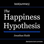 Summary of The Happiness Hypothesis: Finding Modern Truth in Ancient Wisdom by Jonathan Haidt |  FlashBooks Book Summaries