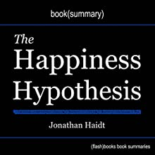 Summary of The Happiness Hypothesis: Finding Modern Truth in Ancient Wisdom by Jonathan Haidt Audiobook by  FlashBooks Book Summaries Narrated by Dean Bokhari
