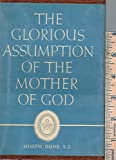 THE GLORIOUS ASSUMPTION OF THE MOTHER OF GOD. Trsl., John Manning Fraunces, S.J