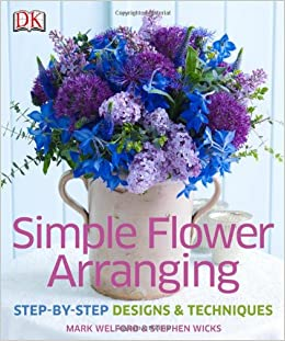 simple flower arranging mark welford stephen wicks