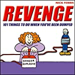 Revenge: 101 Things to do When You've Been Dumped | Nick Ferris