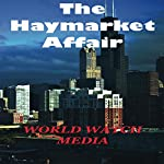 The Haymarket Affair: The Historic Chicago Event Responsible for Workers Rights in America |  World Watch Media