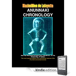 Extraterrestrial Anunnaki Chronology And Their Remnants On Earth From 1,250,000 B.C. To the Present Day. 4th Edition