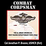 Combat Corpsman: The Al Anbar Chronicles: First Marine Expeditionary Force - Iraq, Volume 2 | Jonathan P. Brazee