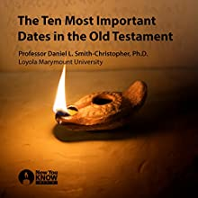 The Ten Most Important Dates in the Old Testament Speech by Prof. Daniel L. Smith-Christopher PhD Narrated by Prof. Daniel L. Smith-Christopher PhD