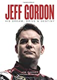 img - for Jeff Gordon: His Dream, Drive & Destiny book / textbook / text book