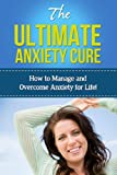 The Ultimate Anxiety Cure: How to manage and overcome anxiety for life! (English Edition)