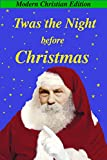 Twas the Night Before Christmas: Modern Christian Edition (Translated into modern English; Illustrated in Color)