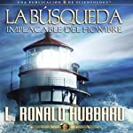 La Busqueda Implacable del Hombre [Man's Relentless Search] | L. Ronald Hubbard