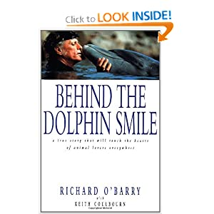 Behind the Dolphin Smile: A True Story that Will Touch the Hearts of Animal Lovers Everywhere