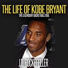 The Life of Kobe Bryant: The Legendary Basketball Idol Audiobook by J.D. Rockefeller Narrated by Joseph E Saverine