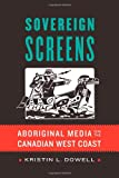 Sovereign Screens: Aboriginal Media on the Canadian West Coast
