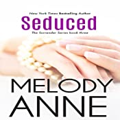 Seduce: Surrender Series, Book 3 | [Melody Anne]