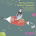 Robert Schumann: Von wilden Reitern und Träumereien (Musikgeschichten) | Cornelia Ferstl