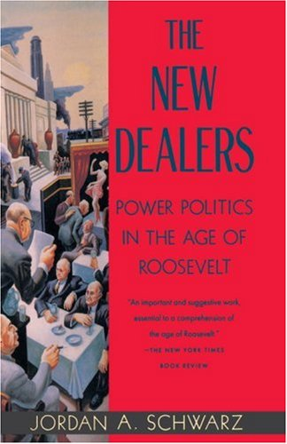 The New Dealers: Power Politics in the Age of Roosevelt