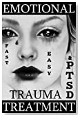 Fast &amp; Easy Emotional Trauma &amp; PTSD Treatment: A revolutionary therapy to gain emotion control and quickly get over a breakup, abuse, humiliation, grief, guilt and shame. (Get Better Fast)