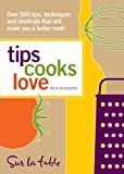Tips Cooks Love: Over 500 Tips, Techniques, and Shortcuts That Will Make You a Better Cook! (0740783440) by Table, Sur La