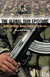 The Global Gun Epidemic: From Saturday Night Specials to AK-47s (Praeger Security International)