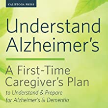 Understand Alzheimer's: A First-Time Caregiver's Plan to Understand & Prepare for Alzheimer's & Dementia (       UNABRIDGED) by Calistoga Press Narrated by Kevin Pierce