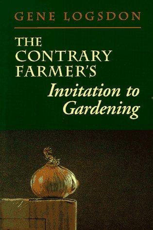 The Contrary Farmer'S Invitation To Gardening