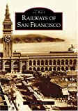 Railways of San Francisco (CA)  (Images of Rail)