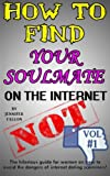 img - for How to Find Your Soulmate on the Internet - NOT!: The hilarious guide for women on how to avoid the dangers of internet dating scammers! (Volume 1) book / textbook / text book