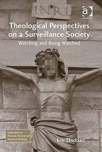 Theological Perspectives on a Surveillance Society: Watching and Being Watched (Explorations in Practical, Pastoral and