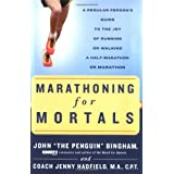 Marathoning for Mortals: A Regular Person's Guide to the Joy of Running or Walking a Half-Marathon or Marathonby John Bingham