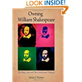 Owning William Shakespeare: The King's Men and Their Intellectual Property (Material Texts)