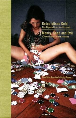Gutes böses Geld: Eine Bildgeschichte der Ökonomie (Kerber Culture)