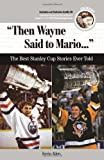 """Then Wayne Said to Mario. . ."": The Best Stanley Cup Stories Ever Told (Best Sports Stories Ever Told)"