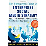 The Executive's Guide to Enterprise Social Media Strategy: How Social Networks Are Radically Transforming Your Business ~ David B. Thomas