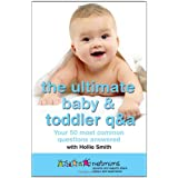 The Ultimate Baby & Toddler Q&A: Your 50 Most Common Questions Answeredby Hollie Smith
