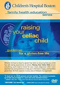 Children's Hospital Boston, Family Health Education Series: Raising Your Celiac Child- Guidelines for a Gluten-Free Life