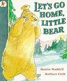Let's Go Home, Little Bear Martin Waddell