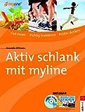 Aktiv schlank mit myline: Gut essen - richtig trainieren - positiv denken