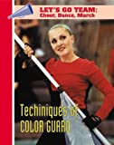 Techniques of Color Guard (Let's Go Team--Cheer, Dance, March) (1590845366) by Karyn Sloan